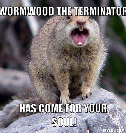 trash-talking-squirrel-meme-generator-wormwood-the-terminator-has-come-for-your-soul-3f0503